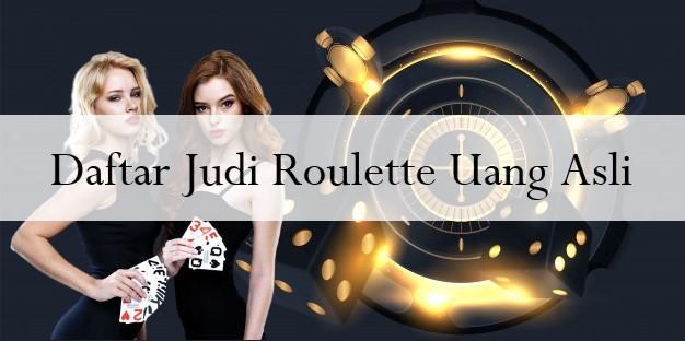 Daftar Judi Roulette Uang Asli